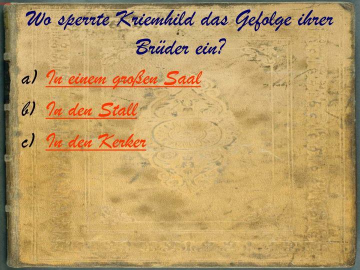 Wo sperrte Kriemhild das Gefolge ihrer Brüder ein?
