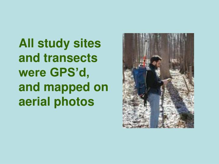 All study sites and transects were GPS'd, and mapped on aerial photos