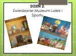 dzie 2 zwiedzanie muzeum lalek i sportu