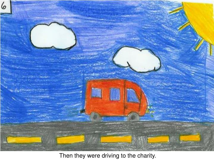 Then they were driving to the charity.