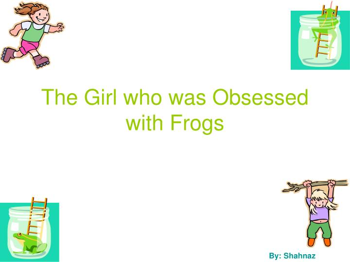 The girl who was obsessed with frogs