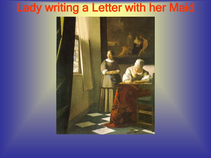 vermeer paintings lady writing a letter with her maid