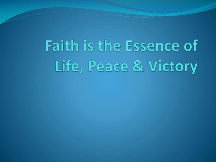 Faith is the essence of life peace victory