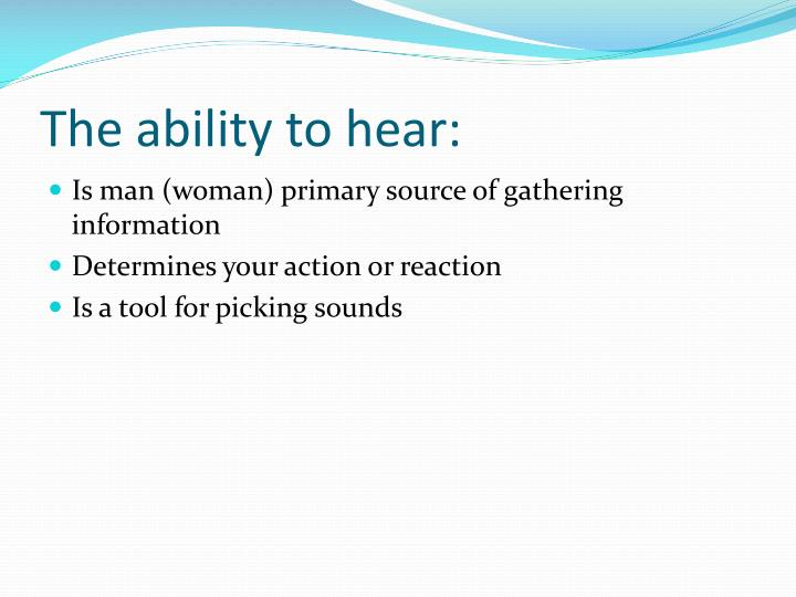 The ability to hear: