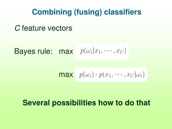 Combining (fusing) classifiers
