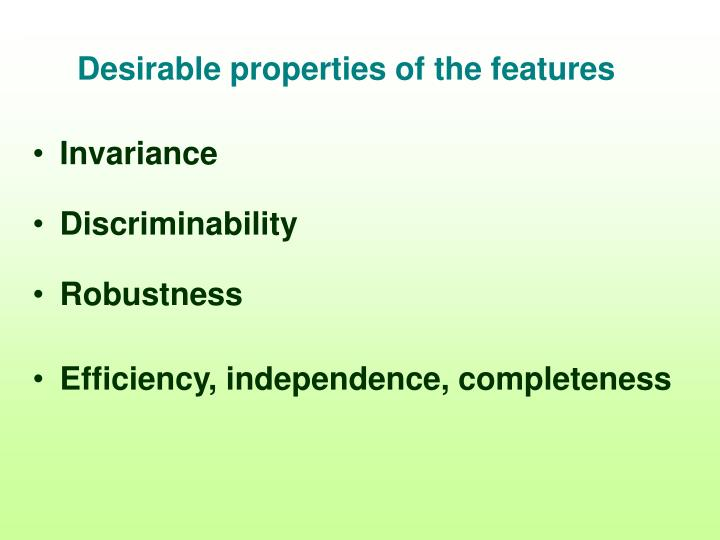 Desirable properties of the features