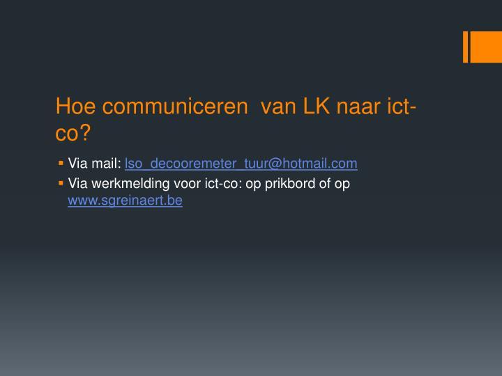 Hoe communiceren  van LK naar ict-co?