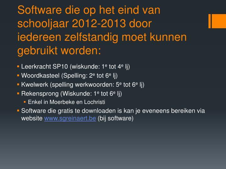 Software die op het eind van schooljaar 2012-2013 door iedereen zelfstandig moet kunnen gebruikt worden: