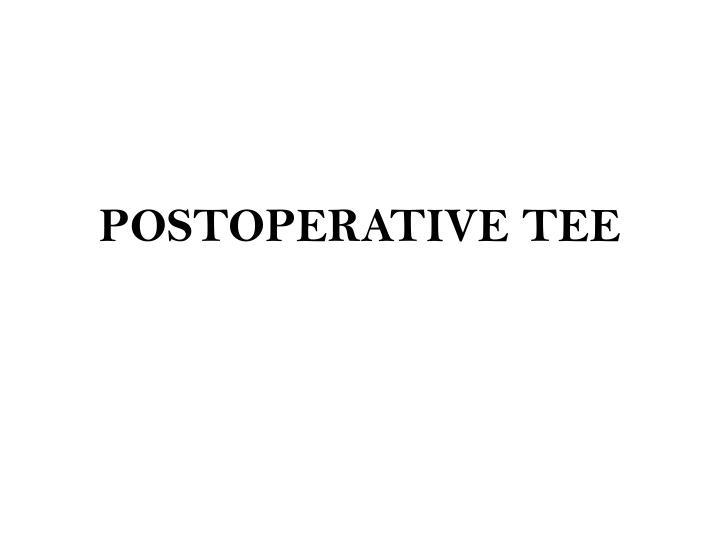 POSTOPERATIVE TEE