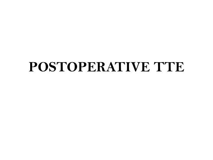 POSTOPERATIVE TTE