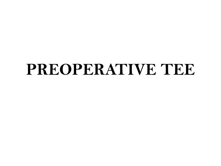 PREOPERATIVE TEE