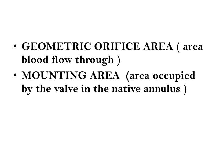 GEOMETRIC ORIFICE AREA ( area blood flow through )
