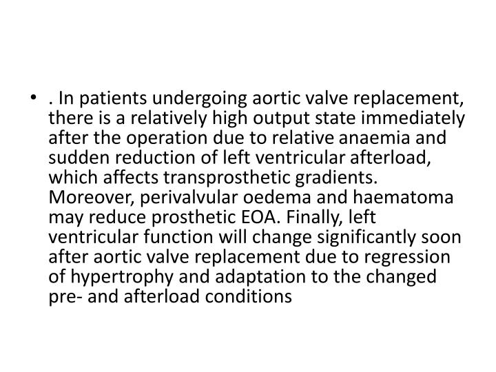 . In patients undergoing aortic valve replacement, there is a relatively high output state immediately after the operation due to relative
