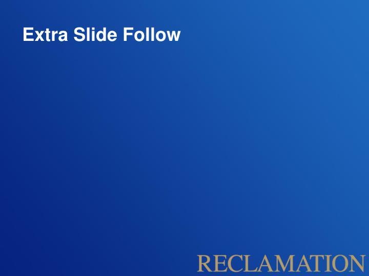 Extra Slide Follow