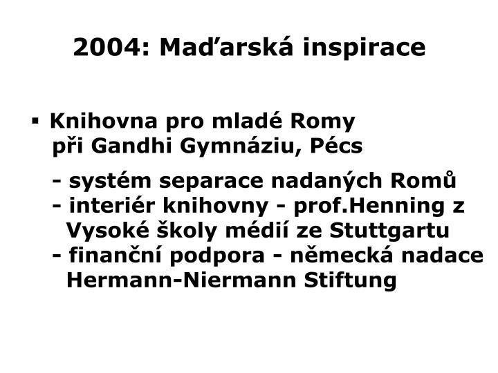 2004: Maďarská inspirace