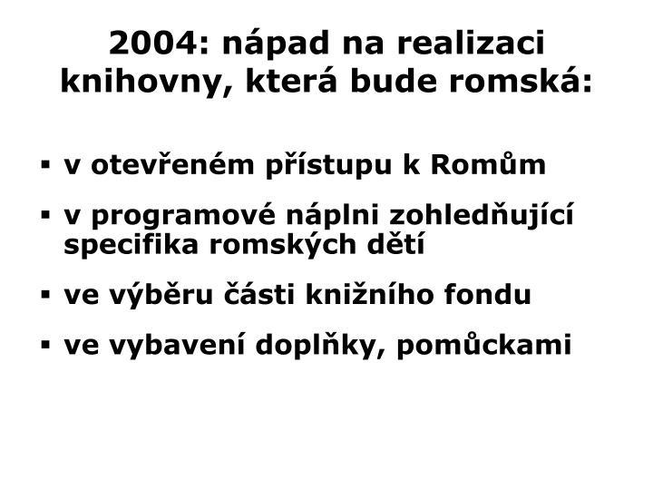 2004: nápad na realizaci knihovny, která bude romská: