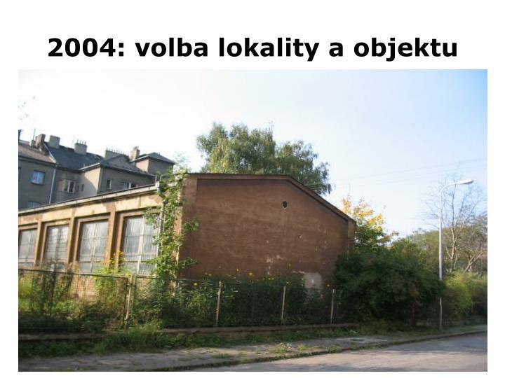 2004: volba lokality a objektu