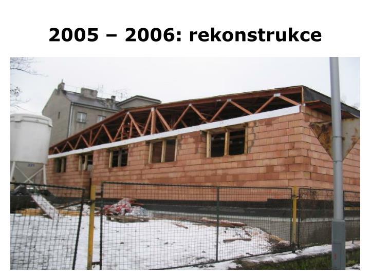 2005 – 2006: rekonstrukce