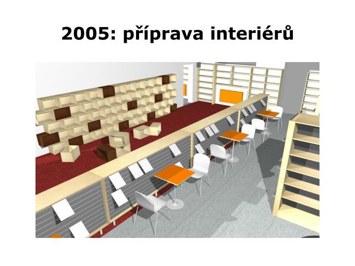 2005: příprava interiérů
