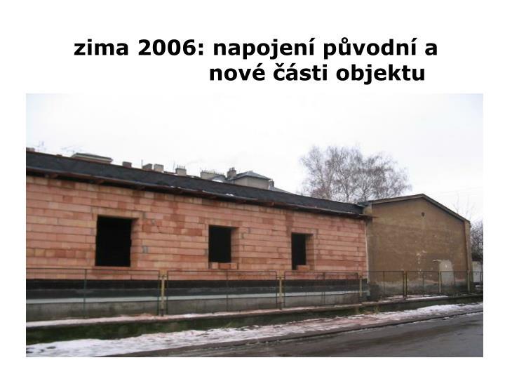 zima 2006: napojení původní a