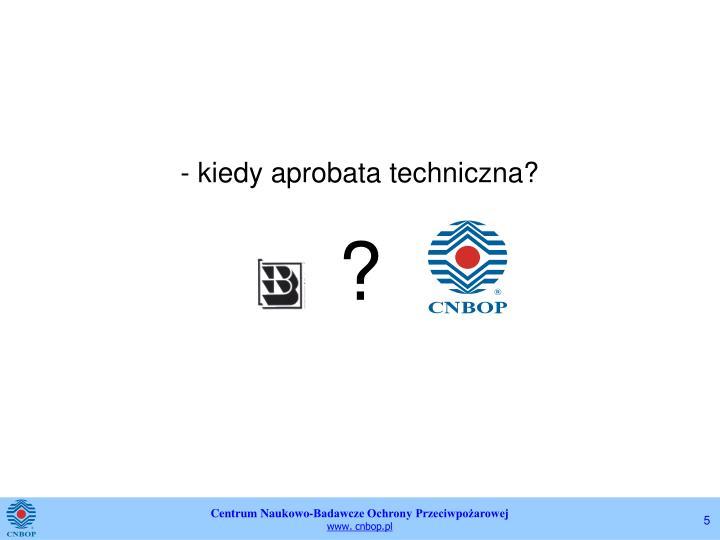 - kiedy aprobata techniczna?
