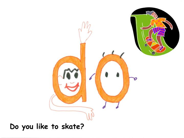 Do you like to skate?