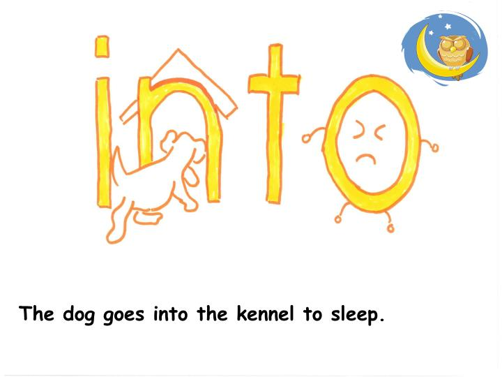 The dog goes into the kennel to sleep.