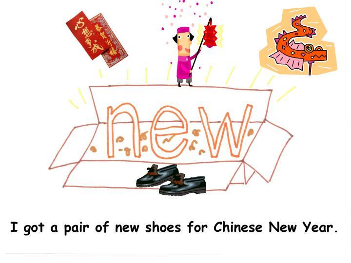 I got a pair of new shoes for Chinese New Year.