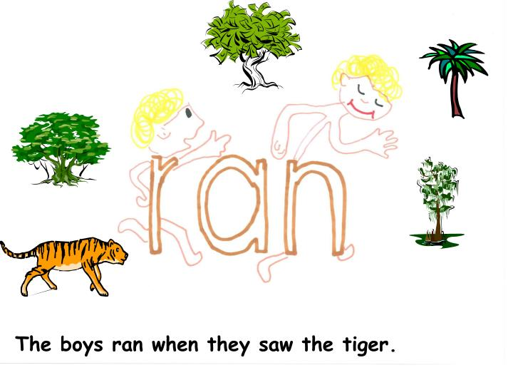 The boys ran when they saw the tiger.