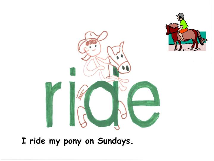 I ride my pony on Sundays.