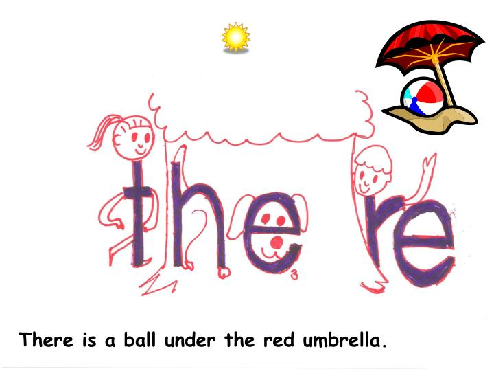 There is a ball under the red umbrella.