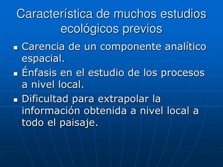 Característica de muchos estudios ecológicos previos