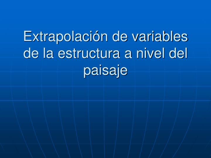 Extrapolación de variables de la estructura a nivel del paisaje