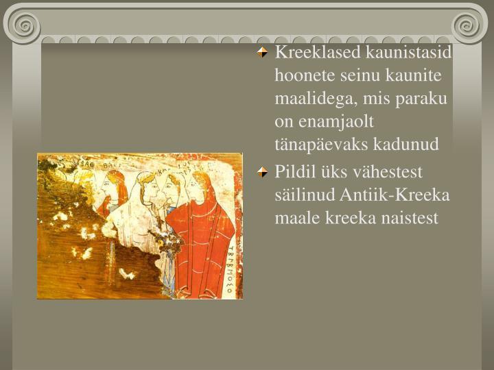 Kreeklased kaunistasid hoonete seinu kaunite maalidega, mis paraku on enamjaolt tänapäevaks kadunud