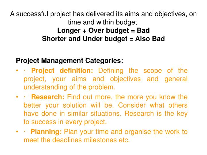 A successful project has delivered its aims and objectives, on time and within budget.