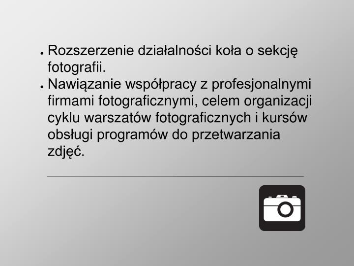 Rozszerzenie działalności koła o sekcję fotografii.
