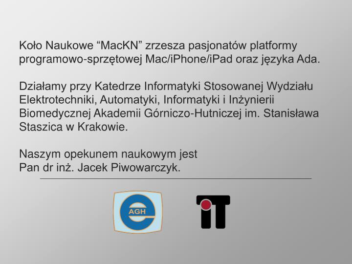 """Koło Naukowe """"MacKN"""" zrzesza pasjonatów platformy programowo-sprzętowej Mac/iPhone/iPad oraz języka Ada."""