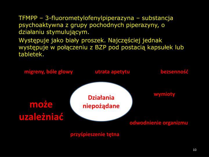 TFMPP – 3-fluorometylofenylpiperazyna – substancja psychoaktywna z grupy pochodnych piperazyny, o działaniu stymulującym.