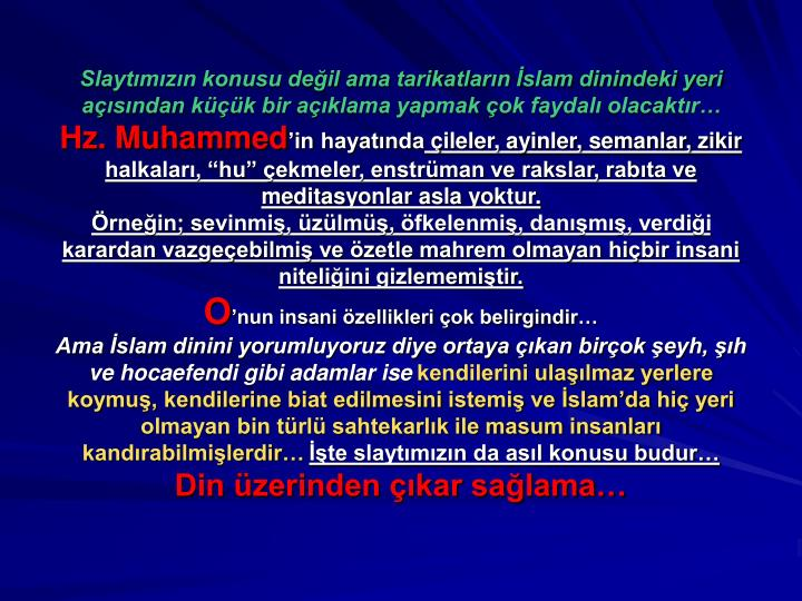 Slaytımızın konusu değil ama tarikatların İslam dinindeki yeri açısından küçük bir açıklama yapmak çok faydalı olacaktır…