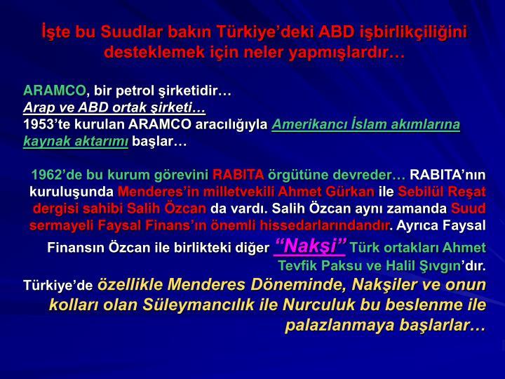 İşte bu Suudlar bakın Türkiye'deki ABD işbirlikçiliğini desteklemek için neler yapmışlardır…