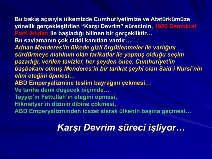 """Bu bakış açısıyla ülkemizde Cumhuriyetimize ve Atatürkümüze yönelik gerçekleştirilen """"Karşı Devrim"""" sürecinin,"""