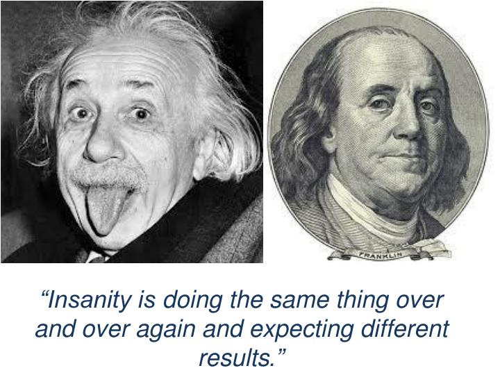 """Insanity is"