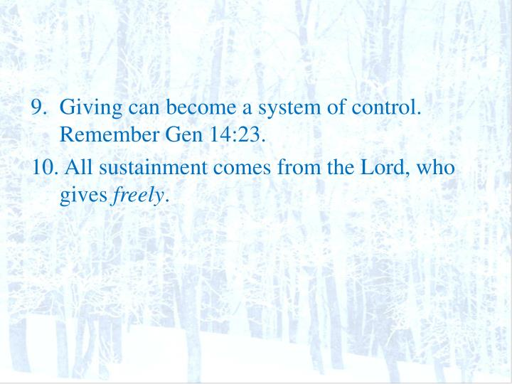 Giving can become a system of control.  Remember Gen 14:23.
