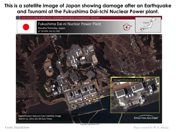 This is a satellite image of Japan showing damage after an Earthquake and Tsunami at the Fukushima Dai-Ichi Nuclear Power plant.