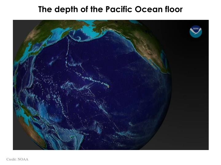 The depth of the Pacific Ocean floor