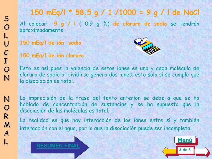 150 mEq/l * 58.5 g / 1 /1000 = 9 g / l de NaCl