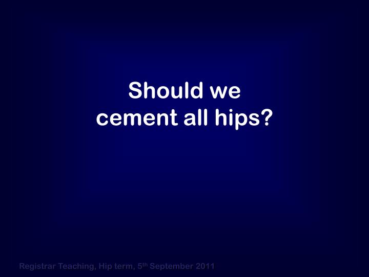 Should we cement all hips?