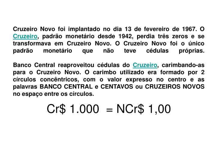 Cruzeiro Novo foi implantado no dia 13 de fevereiro de 1967. O