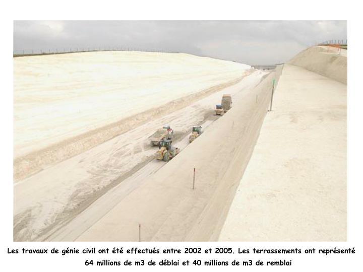 Les travaux de génie civil ont été effectués entre 2002 et 2005. Les terrassements ont représenté 64 millions de m3 de déblai et 40 millions de m3 de remblai