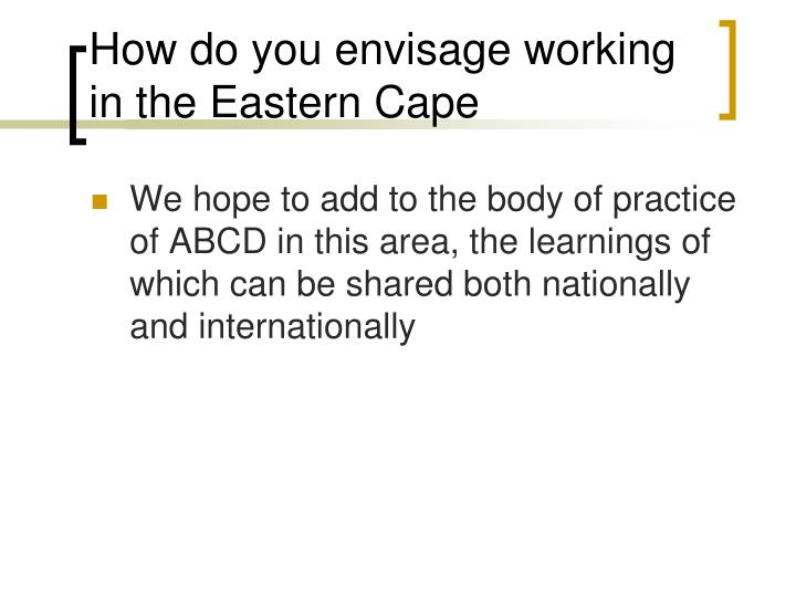 How do you envisage working in the Eastern Cape
